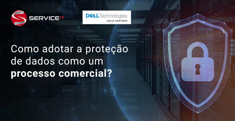 LGPD: Adote a proteção de dados como um processo comercial necessário
