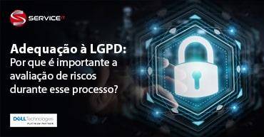 A importância da avaliação de riscos no processo de adequação à LGPD