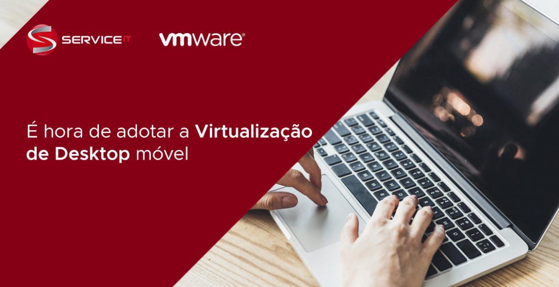 É hora de adotar a Virtualização de Desktop móvel